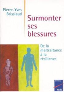 Pierre Yves Brissiaud - Surmonter ses blessures, de la maltraitance à la résilience